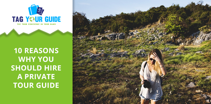10 Reasons Why You Should Hire A Private Tour Guide